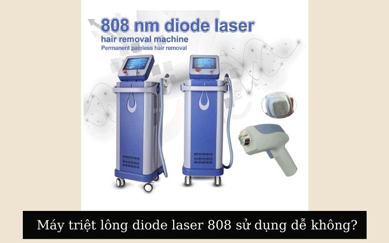 Máy triệt lông diode laser 808 sử dụng dễ không?
