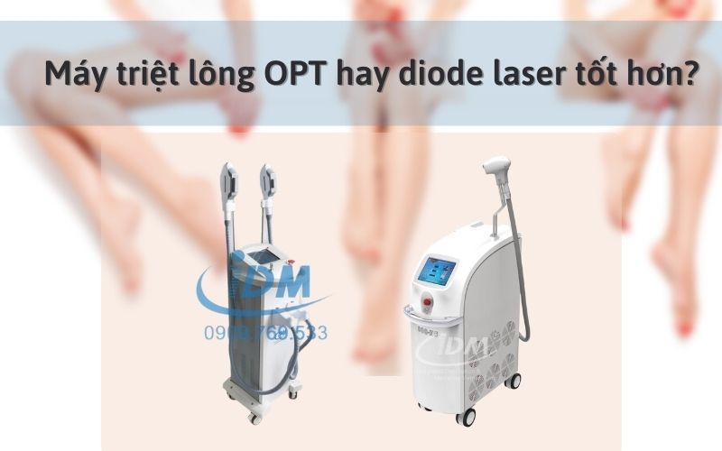 Máy triệt lông OPT hay diode laser tốt hơn?